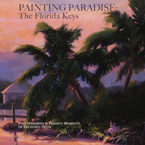Painting Paradise: The Florida Keys: Past Memories & Present Moments
