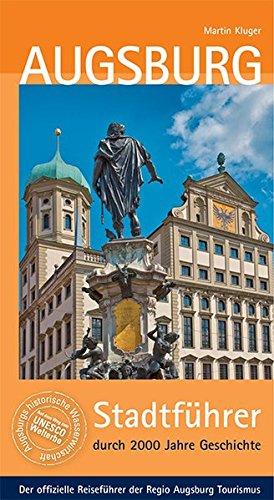 Augsburg: Stadtführer durch 2000 Jahre Geschichte