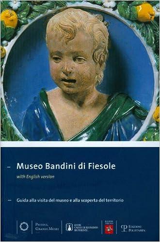Museo Bandini Di Fiesole: Guida Alla Visita del Museo E Alla Scoperta del Territorio (Piccoli, Grandi Musei)