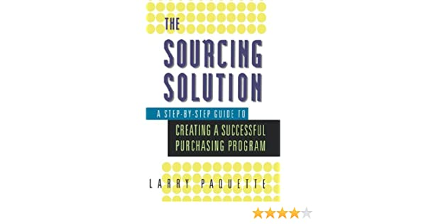 The Sourcing Solution: A Step-by-Step Guide to Creating a Successful Purchasing Program