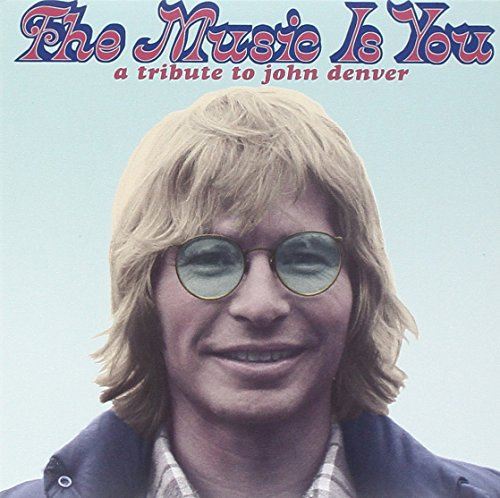 - The Music Is You: A Tribute to John Denver