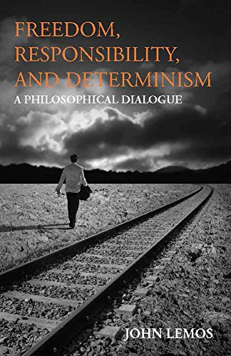 Freedom, Responsibility, and Determinism: A Philosophical Dialogue (Hackett Philosophical Dialogues)