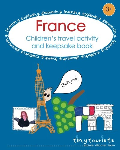 France! Children's Travel Activity and Keepsake Book: French-themed activities to entertain and inspire your child to learn about the world. Count ... Activity and Keepsake Books) (Volume 1)