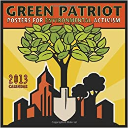 green patriot 2013 wall calendar posters for environmental activism