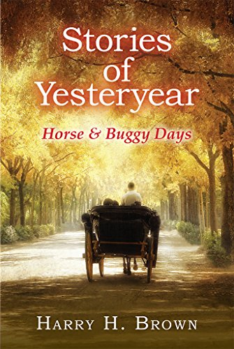 Stories of Yesteryear - Horse and Buggy Days by [Brown, Harry]