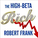 The High-beta Rich: How the Manic Wealthy Will Take Us to the Next Boom, Bubble, and Bust Audiobook by Robert Frank Narrated by Paul Costanzo