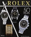 Rolex classiques : Une histoire en 50 montres 1927-1987 ~ Constantin Pârvulesco