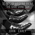 10 Bits of Wisdom from the Shoe Shine Guy: A Transformed Life | John Early