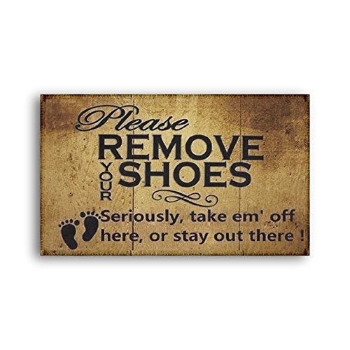 General Brown Doormat Antique Finish Entrance Rug Please Remove Your Shoes Seriously Take Them Off Here Or Stay Out There Interesting Saying Door Mat Carpet Size: 20x31Inch (50x80cm) by General