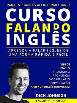 Curso Falando Inglês para Iniciantes ao Intermediário: Aprenda a Falar Inglês  de uma forma Rápida e  Fácil (Aprenda Inglês Dormindo) por [Johnson, Rich]
