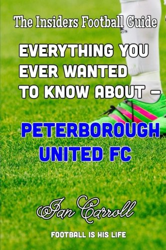 Read Online Everything You Ever Wanted to Know About - Peterborough United FC ebook