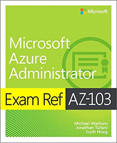Exam Ref AZ-103 Microsoft Azure Administrator: Michael