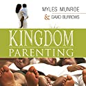 Kingdom Parenting Audiobook by Myles Munroe, Dave Barrows Narrated by Michael Goodrick