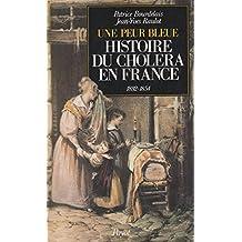 PEUR BLEU (UNE) HISTOIRE DU CHOLERA EN FRANCE