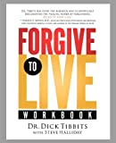 Forgive to Life Workbook, Dick Tibbits, 1591454719