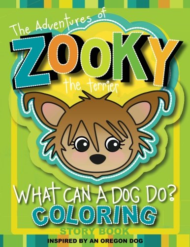 The Adventures of Zooky the Terrier: What Can a Dog Do Coloring Book (The Zooky Adventure Series) (Volume 1)