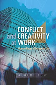 Conflict and Creativity at Work: Human Roots of Corporate Life