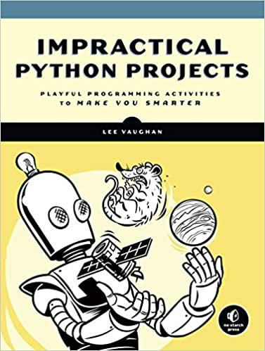 Impractical Python Projects: Playful Programming Activities to Make
