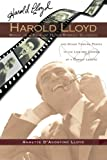 Harold Lloyd: Magic in a Pair of Horn-Rimmed Glasses and Other Turning Points in the Life and Career of a Comedy Legend