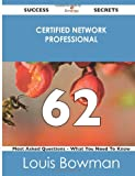 Certified Network Professional 62 Success Secrets - 62 Most Asked Questions on Certified Network Professional - What You Need to Know, Louis Bowman, 1488526257