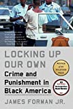 Locking Up Our Own: Crime and Punishment in Black