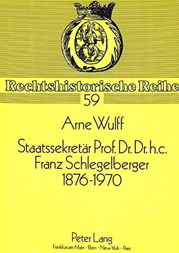 Staatssekretär Prof. Dr. Dr. h.c. Franz Schlegelberger, 1876-1970 (Rechtshistorische Reihe) (German Edition) by Peter Lang GmbH, Internationaler Verlag der Wissenschaften