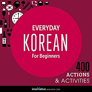 Everyday Korean for Beginners - 400 Actions & Activities Audiobook