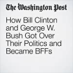 How Bill Clinton and George W. Bush Got Over Their Politics and Became BFFs | Avi Selk