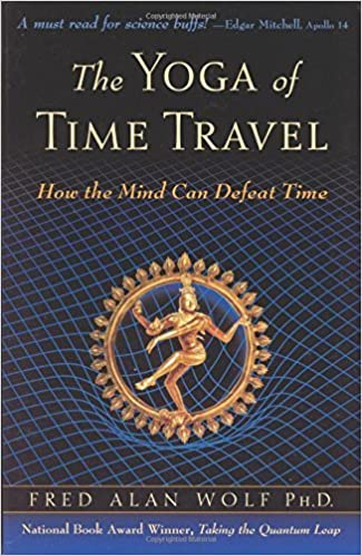 Livre audio téléchargement gratuit anglais The Yoga of Time Travel: How the Mind Can Defeat Time by Fred Alan Wolf (2004) Paperback B00YDJNG6Y PDF