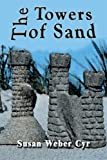 The Towers of Sand, Susan Weber Cyr, 1607030462