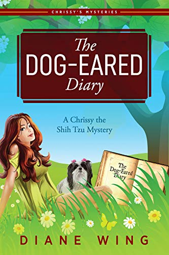 FREE Today: A Chrissy the Shih Tzu Mystery with 91% Rave Reviews!  The Dog-Eared Diary by Diane Wing, author of Attorney-at-Paw