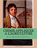 Chimie Appliquee a L'Agriculture, M. Jean-Antoine Chaptal, 1496041925