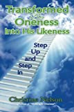 Transformed by Oneness into His Likeness, Christine Nelson, 1481786164