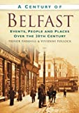 A Century of Belfast: Events, People and Places Over the 20th Century