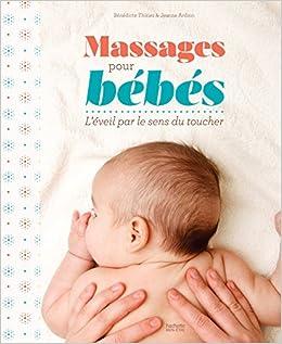 6addad364dedd Amazon.fr - Massages pour bébés: L'éveil par le sens du toucher - Bénédicte  THIRIEZ, Jeanne ARDOUIN - Livres