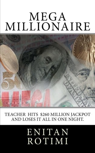 Mega Millionaire: The Janet Smith story: $260 Mega Million Jackpot winner. How she won it and lost it all in one night. The money, her marriage, the children and the dog. (Volume 1)
