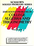 Twenty-Five Hundred Solved Problems in College Algebra and Trigonometry, Schmidt, Philip A., 0070553734