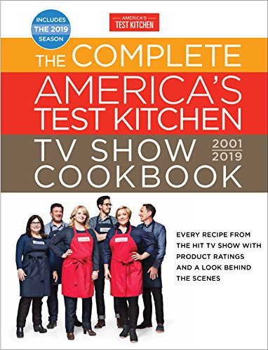 - The Complete America's Test Kitchen TV Show Cookbook 2001 - 2019: Every Recipe from the Hit TV Show with Product Ratings and a Look Behind the Scenes
