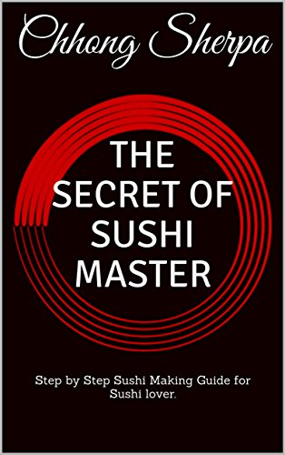 THE SECRET OF SUSHI MASTER: Step by Step Sushi Making Guide for Sushi lover. (1) (Sherpa Guide)