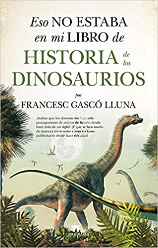 Eso No Estaba En Mi Libro De Historia De Los Dinosaurios de Francesc Gascó Lluna