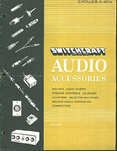 1966 Switchcraft Inc. Audio Accessories Catalog A-401b (Mini-mix, Audio Mixers, Speaker Controls, Couplers, Adaptors Selector Switches, Molded Cable Assemblies and Connectors)