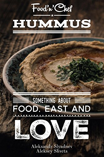 Hummus. Something about Food, East and Love: Best Hummus Recipes From All Over the World by Aleksandr Slyadnev, Aleksey Shvets