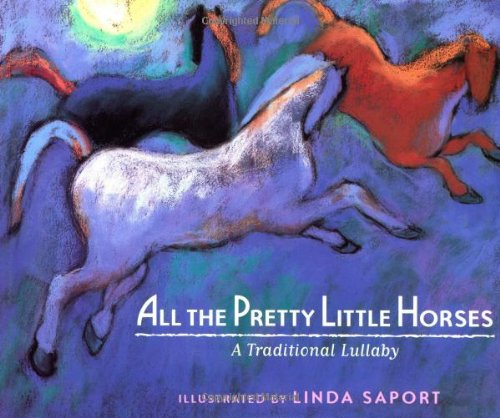 All The Pretty Little Horses - All the Pretty Little Horses: A Traditional Lullaby