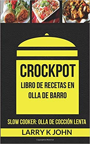 Crockpot: Libro de recetas en olla de barro (Slow Cooker: Olla De ...