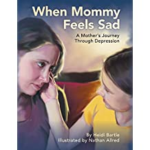 When Mommy Feels Sad: A Mother's Journey Through Depression (Start the Conversation Book 1)
