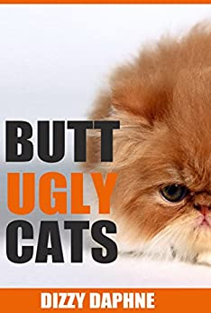 Butt Ugly Cats: A Photography Survey of the Top 10 Ugliest Cat Breeds in the World! (Butt Ugly Stuff Book 2) by [Daphne, Dizzy]
