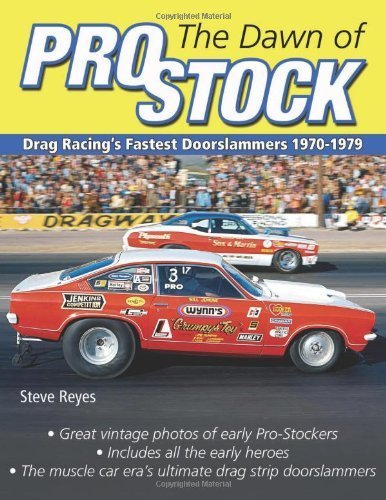 The Dawn of Pro Stock: Drag Racing's Fastest Doorslammers: 1970-1979 (Cartech) by Steve Reyes (2013) (Super Drag Stock Car)