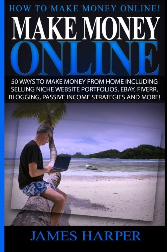 51bbuvYzGxL - Make Money Online: 50 Ways To Make Money From Home Including Selling Niche Website Portfolios, Ebay, Fiverr, Blogging, Passive Income Strategies And More!