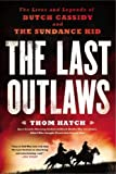 The Last Outlaws: The Lives and Legends of Butch Cassidy and the Sundance Kid 1st edition by Hatch, Thom (2014) Paperback