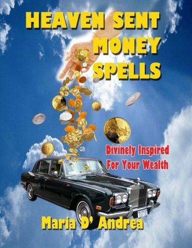 Read Online Heaven Sent Money Spells - Divinely Inspired For Your Wealth pdf